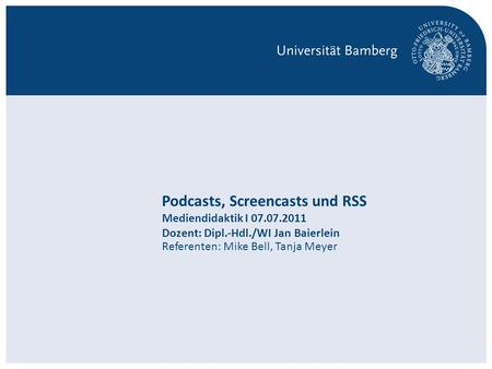S. 1Podcasts, Screencasts und RSS I Mike Bell, Tanja Meyer | Mediendidaktik Referenten: Mike Bell, Tanja Meyer Podcasts, Screencasts und RSS Mediendidaktik.