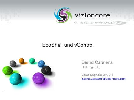 EcoShell und vControl Bernd Carstens Dipl.-Ing. (FH) Sales Engineer D/A/CH
