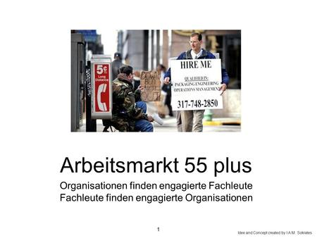 Organisationen finden engagierte Fachleute Fachleute finden engagierte Organisationen Arbeitsmarkt 55 plus 1 Idee and Concept created by I.A.M. Sokrates.