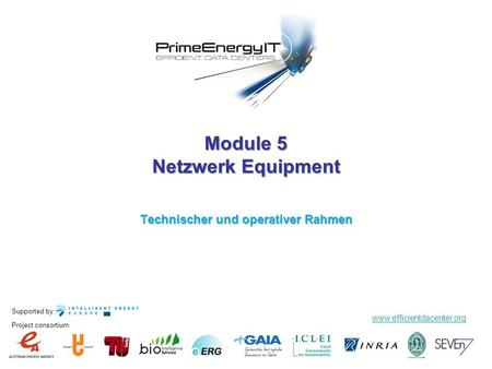 Supported by: www.efficientdacenter.org Project consortium: Module 5 Netzwerk Equipment Technischer und operativer Rahmen.