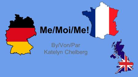 Me/Moi/Me! By/Von/Par Katelyn Chelberg. I am called Katelyn! I am 13 years old. Je m'appelle Katelyn. J'ai treize ans. Ich heiße Katelyn. Ich bin dreizehn.