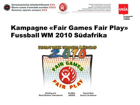 Kampagne «Fair Games Fair Play» Fussball WM 2010 Südafrika.