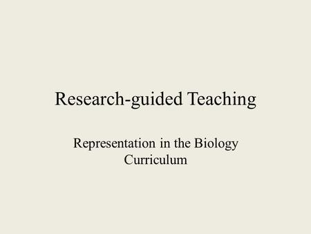 Research-guided Teaching Representation in the Biology Curriculum.