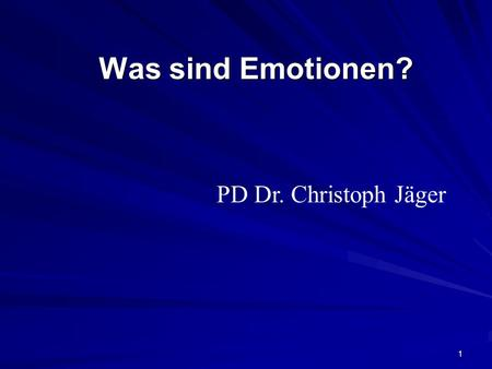 Was sind Emotionen? PD Dr. Christoph Jäger.