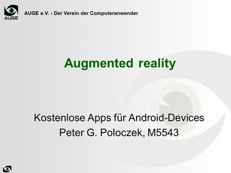 AUGE e.V. - Der Verein der Computeranwender Augmented reality Kostenlose Apps für Android-Devices Peter G. Poloczek, M5543.