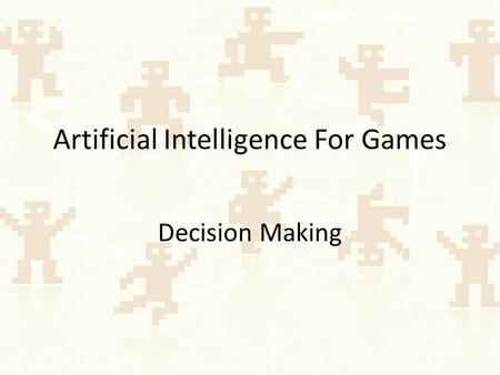 Artificial Intelligence For Games Decision Making.