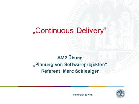 """Continuous Delivery"" AM2 Übung ""Planung von Softwareprojekten"" Referent: Marc Schlesiger."