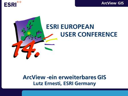 ArcView GIS ArcView -ein erweiterbares GIS Lutz Ernesti, ESRI Germany ESRI EUROPEAN USER CONFERENCE.