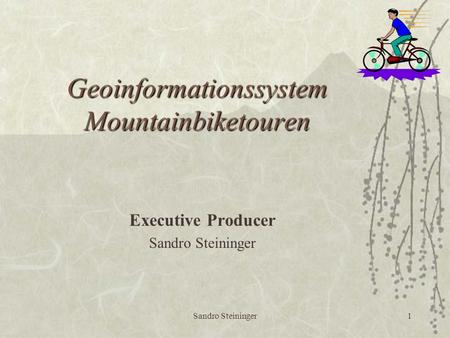 Sandro Steininger1 Geoinformationssystem Mountainbiketouren Executive Producer Sandro Steininger.