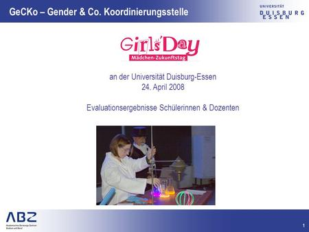 1 GeCKo – Gender & Co. Koordinierungsstelle an der Universität Duisburg-Essen 24. April 2008 Evaluationsergebnisse Schülerinnen & Dozenten.