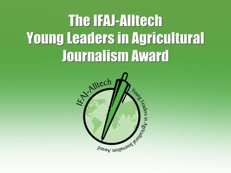 The IFAJ-Alltech Young Leaders in Agricultural Journalism Award.
