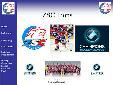 Von Stephan Baumann ZSC Lions Home Linkoeping Slavia Prag Espoo Blues Metallurg Magnitogorsk Hockey Champions League, nach dem Final.
