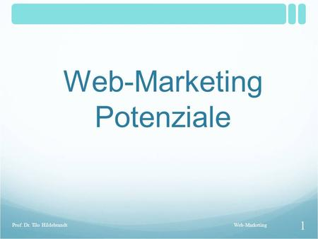 Web-Marketing Potenziale Web-Marketing 1 Prof. Dr. Tilo Hildebrandt.