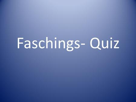 Faschings- Quiz.