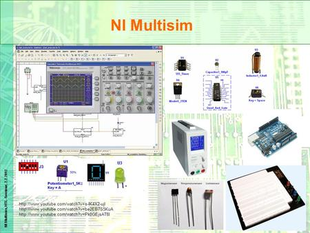 NI Multisim http://www.youtube.com/watch?v=s-IK4X2-ujI http://www.youtube.com/watch?v=be2EB7S5KuA http://www.youtube.com/watch?v=Pk0GEjsAT8I.
