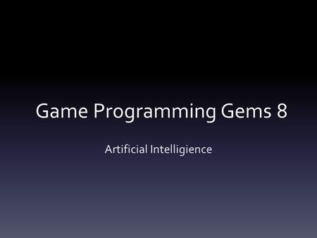 Game Programming Gems 8 Artificial Intelligience.