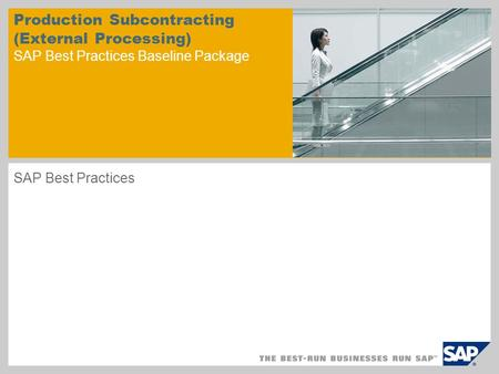 Production Subcontracting (External Processing) SAP Best Practices Baseline Package SAP Best Practices.