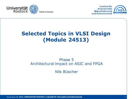 Institut für Angewandte Mikroelektronik und Datentechnik Phase 5 Architectural impact on ASIC and FPGA Nils Büscher Selected Topics in VLSI Design (Module.