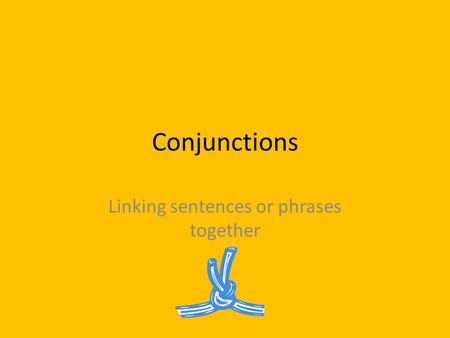 Conjunctions Linking sentences or phrases together.