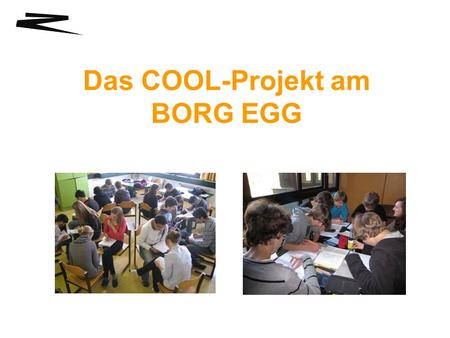 Das COOL-Projekt am BORG EGG. Was ist COOL? COOL = COoperative Open Learning (Kooperatives Offenes Lernen)