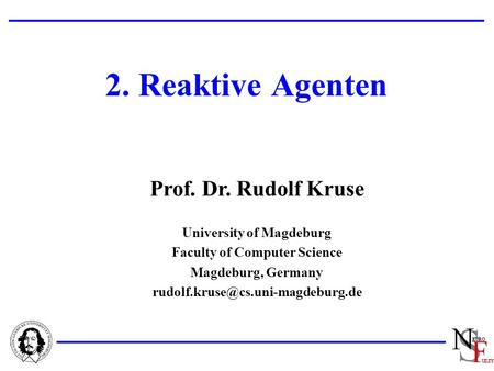 Prof. Dr. Rudolf Kruse University of Magdeburg Faculty of Computer Science Magdeburg, Germany 2. Reaktive Agenten.