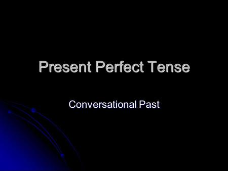 Present Perfect Tense Conversational Past. Formation of the Past Tense Construction = Construction = haben/sein as helping verb + past participle of the.