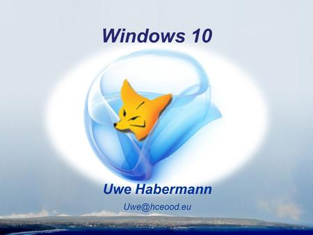 Windows 10 Uwe Habermann Uwe@hceood.eu.