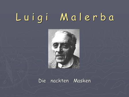 L u i g i M a l e r b a Die nackten Masken. G l i e d e r u n g ► Autor ► Inhalt ► Historisches ► Aufbau / Stil ► Interpretation ► Links / Hot Potatoes.