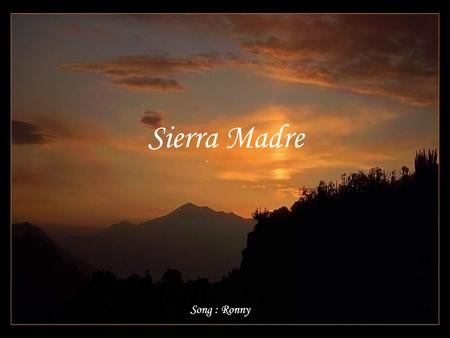 Sierra Madre Song : Ronny.