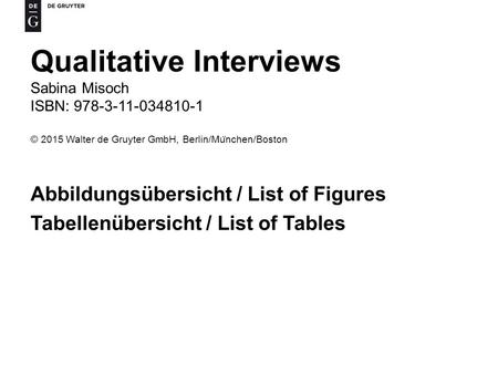 Qualitative Interviews Sabina Misoch ISBN: 978-3-11-034810-1 © 2015 Walter de Gruyter GmbH, Berlin/Mu ̈ nchen/Boston Abbildungsübersicht / List of Figures.