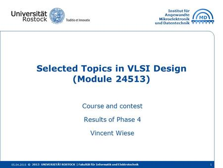 Institut für Angewandte Mikroelektronik und Datentechnik Course and contest Results of Phase 4 Vincent Wiese Selected Topics in VLSI Design (Module 24513)