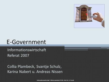 E-Government Informationswirtschaft Referat 2007 Collia Plambeck, Svantje Schulz, Karina Nabert u. Andreas Nissen Informationswirtschaft – Wintersemester.