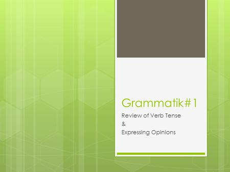 Grammatik#1 Review of Verb Tense & Expressing Opinions.