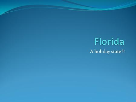 Florida A holiday state?!.