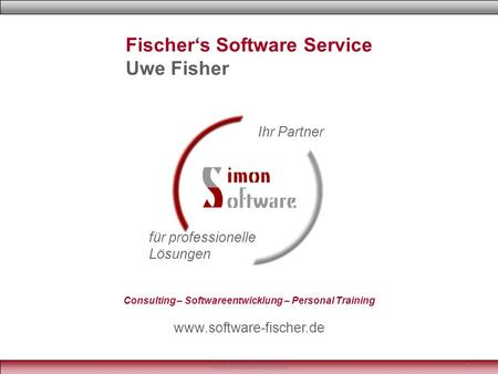 Www.software-fischer.de1 Fischer's Software Service Uwe Fisher Ihr Partner für professionelle Lösungen Consulting – Softwareentwicklung – Personal Training.