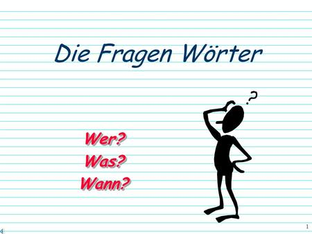 1 Die Fragen Wörter Wer?Was?Wann?Wer?Was?Wann? 2 Wie geht es dir?How are you? Woher kommst du?Where are you from? Wer ist sie?Who is she? We are already.