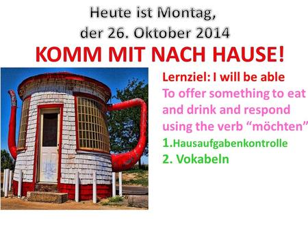 "Lernziel: I will be able To offer something to eat and drink and respond using the verb ""möchten"" 1. Hausaufgabenkontrolle 2. Vokabeln."