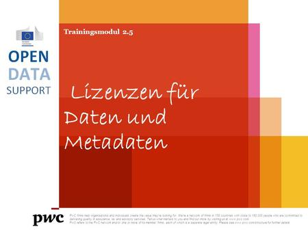 Trainingsmodul 2.5 Lizenzen für Daten und Metadaten PwC firms help organisations and individuals create the value they're looking for. We're a network.