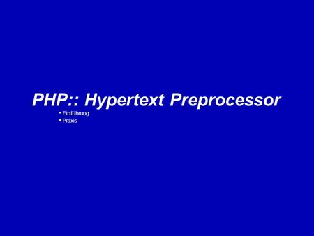 PHP:: Hypertext Preprocessor Einführung Praxis. PHP:: Hypertext Preprocessor Jetzt mal von der anderen Seite © All rights reversed2 PHP:: Hypertext Preprocessor.