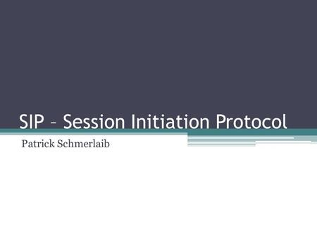 SIP – Session Initiation Protocol Patrick Schmerlaib.