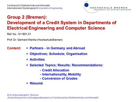 Group 2 (Bremen): Development of a Credit System in Departments of Electrical Engineering and Computer Science Prof. Dr. Gerhard Wenke (Hochschule Bremen)