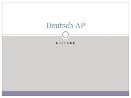 E STUNDE Deutsch AP. Mittwoch & Donnerstag, der 5. & 6. Dezember 2012 Deutsch AP (E Stunde)Heute ist ein G Tag Goal: to increase general vocabulary knowledge,