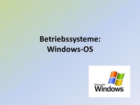 Betriebssysteme: Windows-OS. 1.Was ist ein Betriebssystem 2.Betriebssysteme Historie 3.BIOS 4.Windows OS 5.Windows Historie.