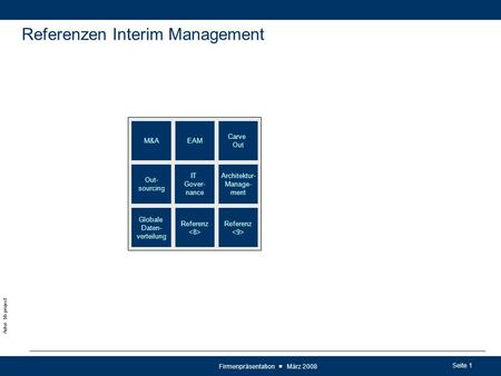 Seite 1 Autor: bb-project Firmenpräsentation ■ März 2008 Referenzen Interim Management Carve Out EAM Architektur- Manage- ment M&A Referenz Globale Daten-