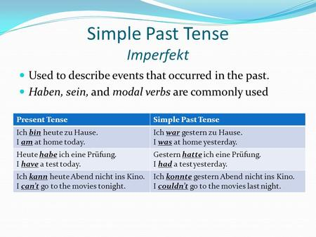 Simple Past Tense Imperfekt Used to describe events that occurred in the past. Haben, sein, and modal verbs are commonly used Present TenseSimple Past.