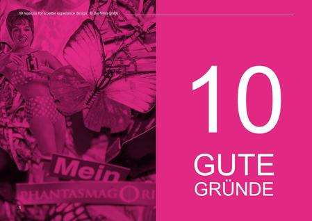 10 GUTE GRÜNDE 10 reasons for a better experience design. © die firma gmbh 1.