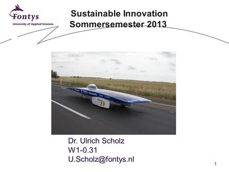 1 Sustainable Innovation Sommersemester 2013 Dr. Ulrich Scholz W1-0.31