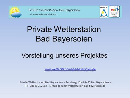 Private Wetterstation Bad Bayersoien Vorstellung unseres Projektes Private Wetterstation Bad Bayersoien – Trahtweg 15 – 82435 Bad Bayersoien – Tel. 08845.