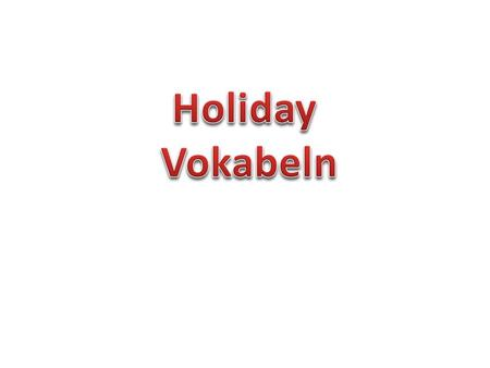Holiday Vokabeln.