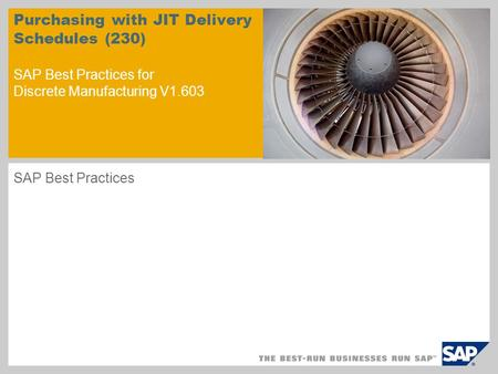 Purchasing with JIT Delivery Schedules (230) SAP Best Practices for Discrete Manufacturing V1.603 SAP Best Practices.